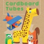 51 Things to Make with Cardboard Tubes + Reader Giveaway